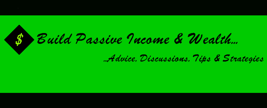 Advice, Discussions, Tips & Strategies on Building Passive Income & Wealth