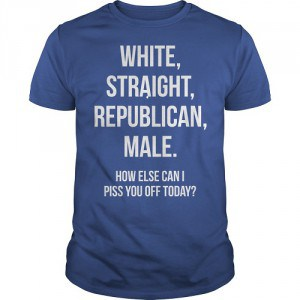 White Straight Republican Male.. T-Shirt - Buy It Here!