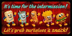 It's Intermission Time!